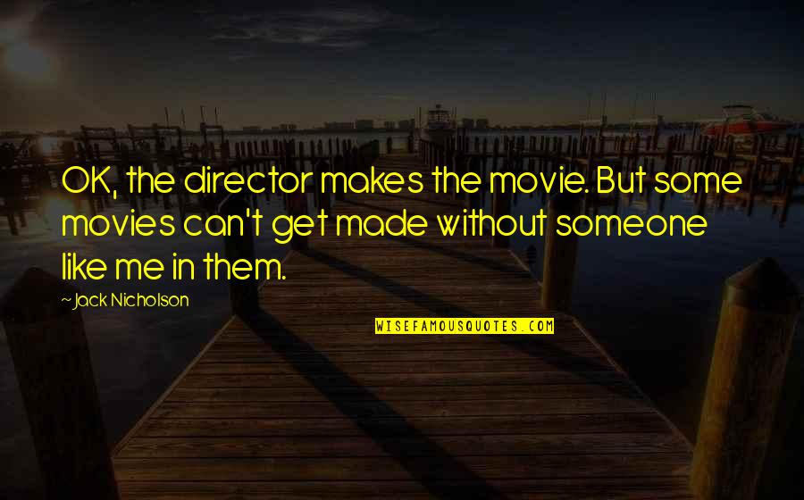 Movie Directors Quotes By Jack Nicholson: OK, the director makes the movie. But some