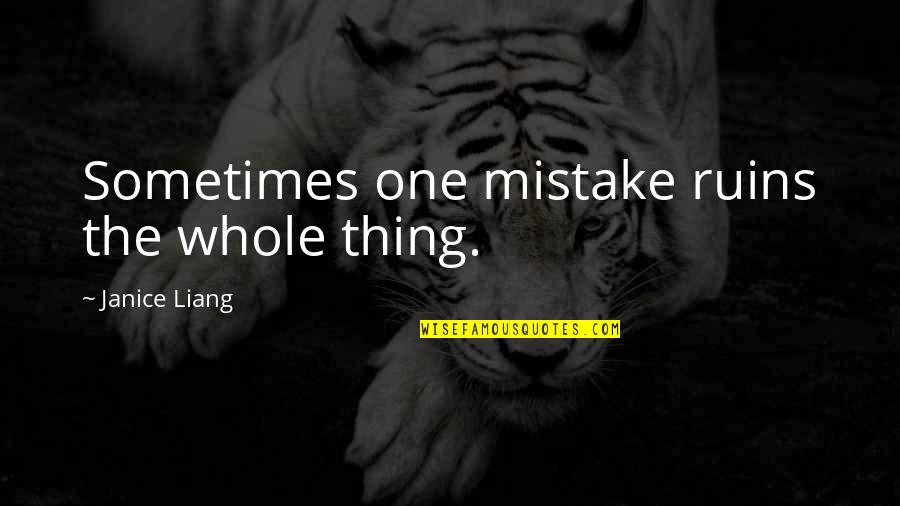 Movie Directors Quotes By Janice Liang: Sometimes one mistake ruins the whole thing.