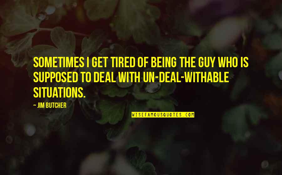 Movie Directors Quotes By Jim Butcher: Sometimes I get tired of being the guy