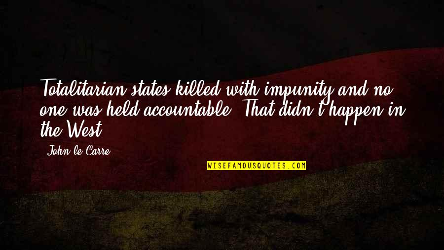 Movie Directors Quotes By John Le Carre: Totalitarian states killed with impunity and no one