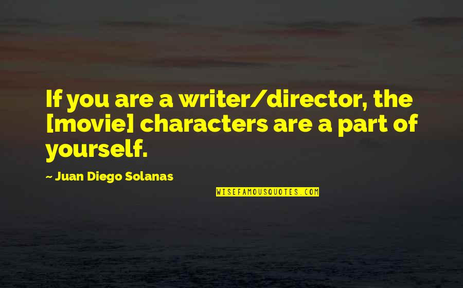 Movie Directors Quotes By Juan Diego Solanas: If you are a writer/director, the [movie] characters