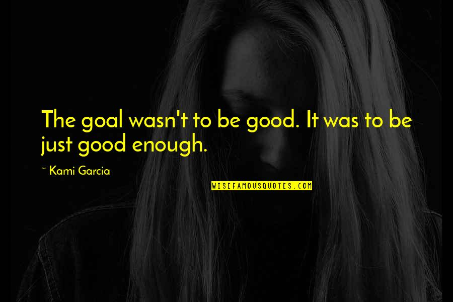 Movie Directors Quotes By Kami Garcia: The goal wasn't to be good. It was