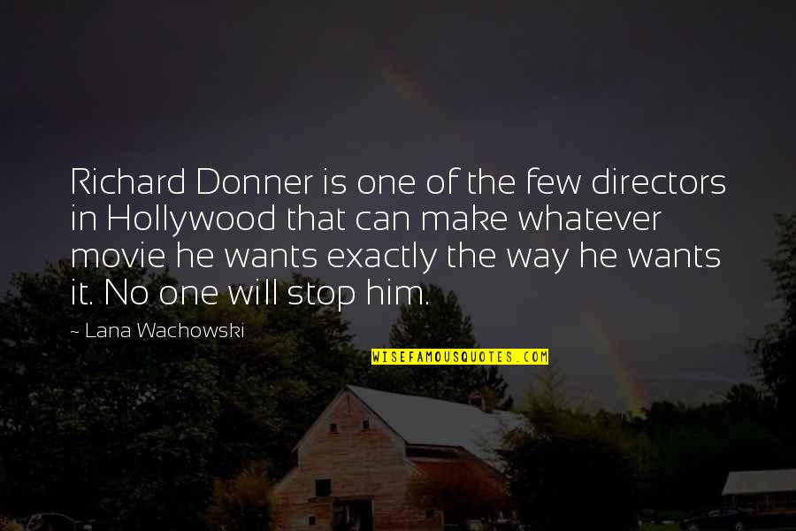 Movie Directors Quotes By Lana Wachowski: Richard Donner is one of the few directors