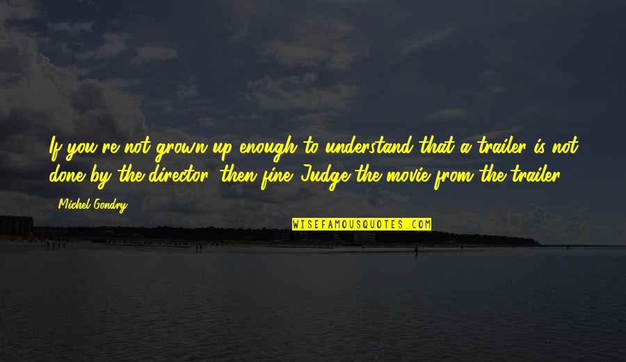 Movie Directors Quotes By Michel Gondry: If you're not grown up enough to understand