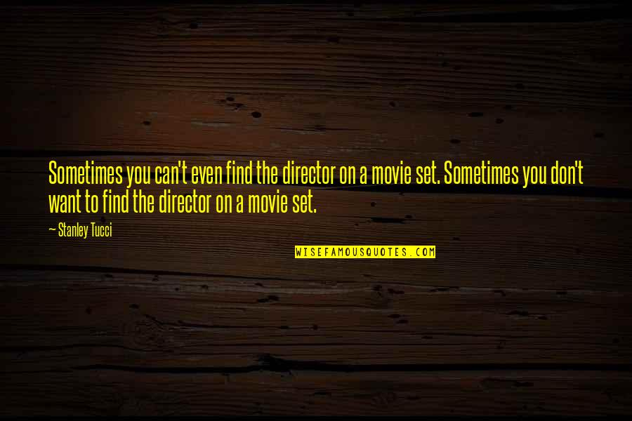 Movie Directors Quotes By Stanley Tucci: Sometimes you can't even find the director on