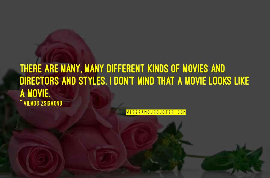Movie Directors Quotes By Vilmos Zsigmond: There are many, many different kinds of movies