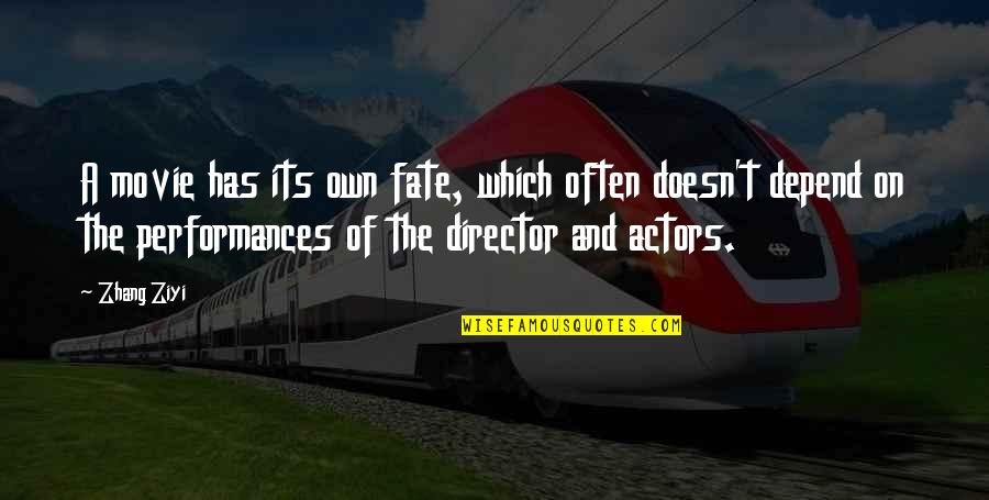 Movie Directors Quotes By Zhang Ziyi: A movie has its own fate, which often