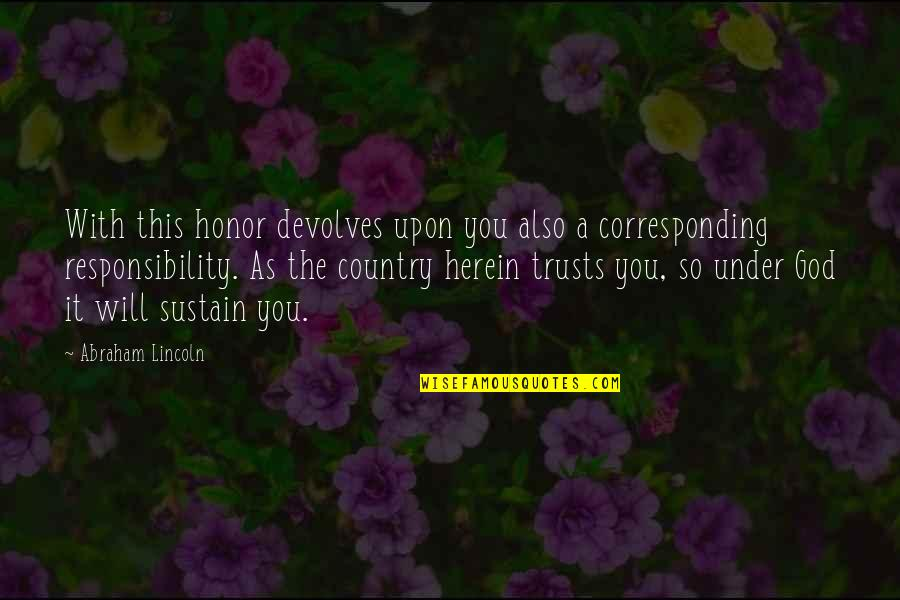 Movie Farting Quotes By Abraham Lincoln: With this honor devolves upon you also a