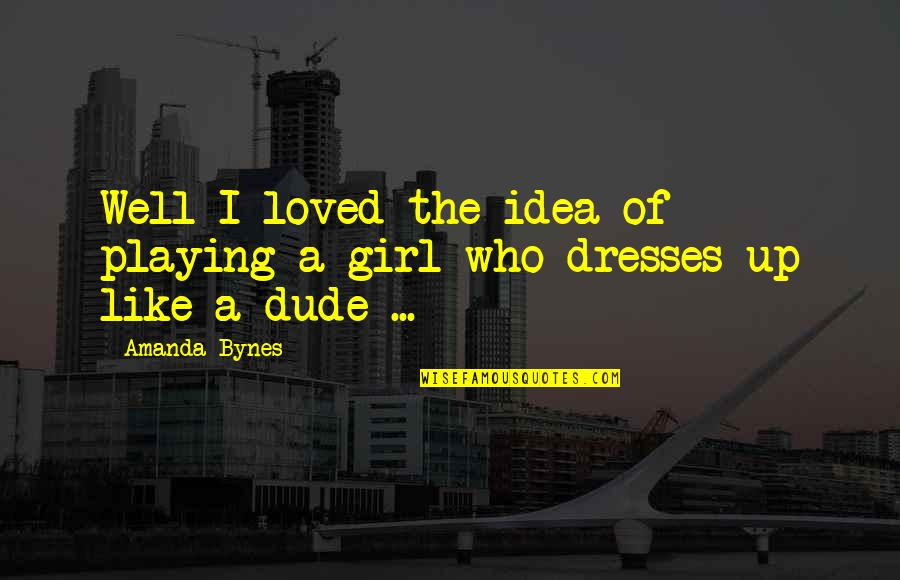 Movie Farting Quotes By Amanda Bynes: Well I loved the idea of playing a