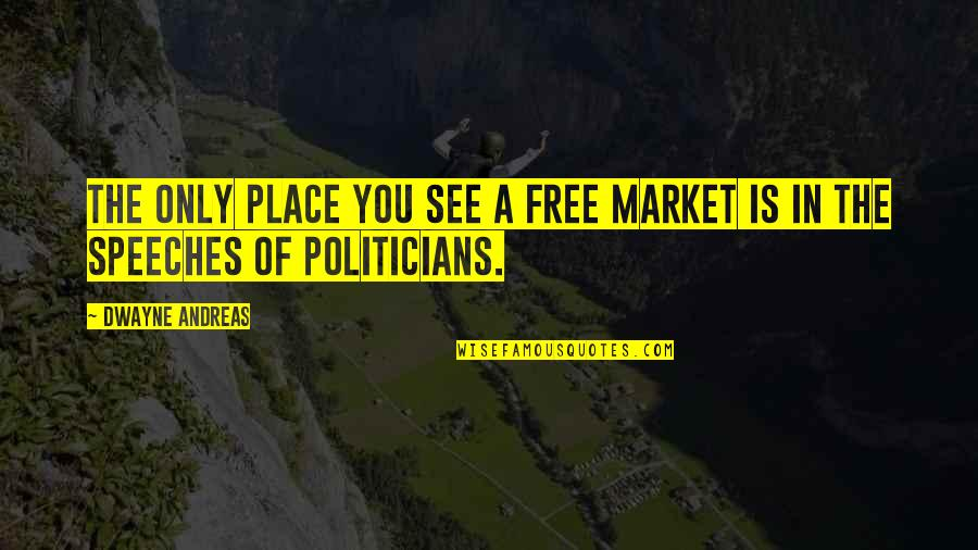 Movie Farting Quotes By Dwayne Andreas: The only place you see a free market
