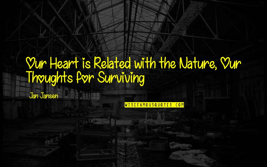 Movie Farting Quotes By Jan Jansen: Our Heart is Related with the Nature, Our