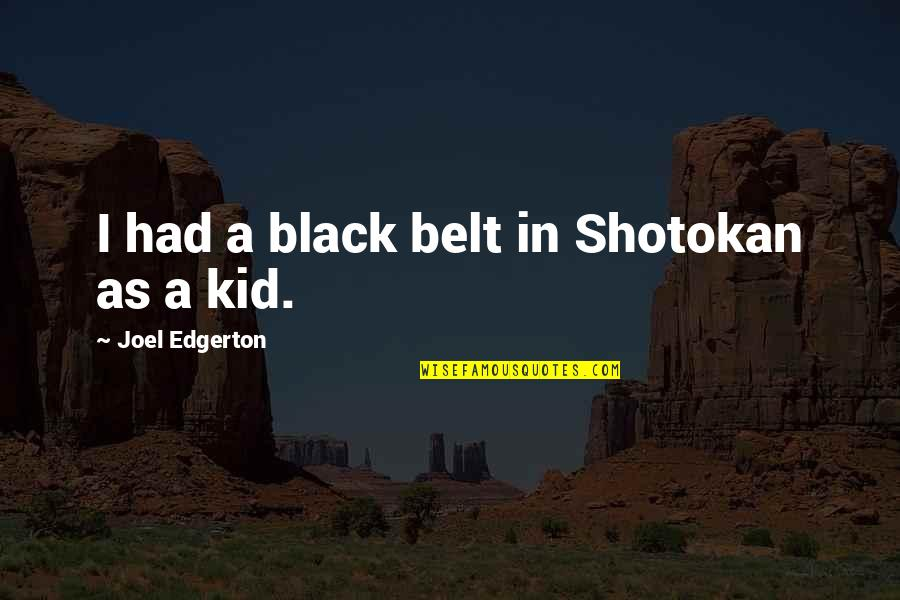 Movie Farting Quotes By Joel Edgerton: I had a black belt in Shotokan as