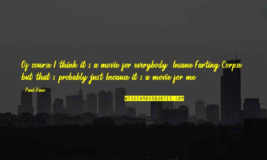 Movie Farting Quotes By Paul Dano: Of course I think it's a movie for