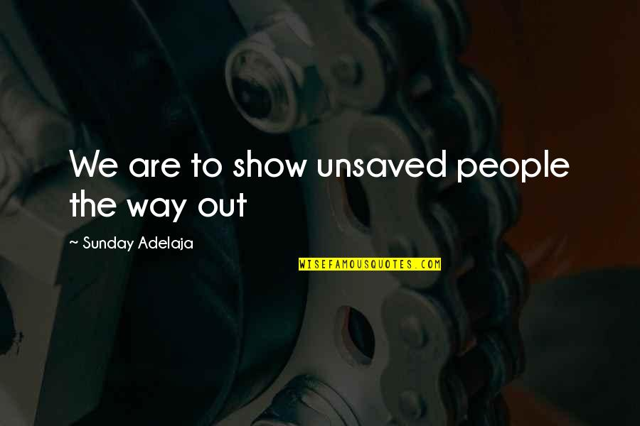 Movie Farting Quotes By Sunday Adelaja: We are to show unsaved people the way