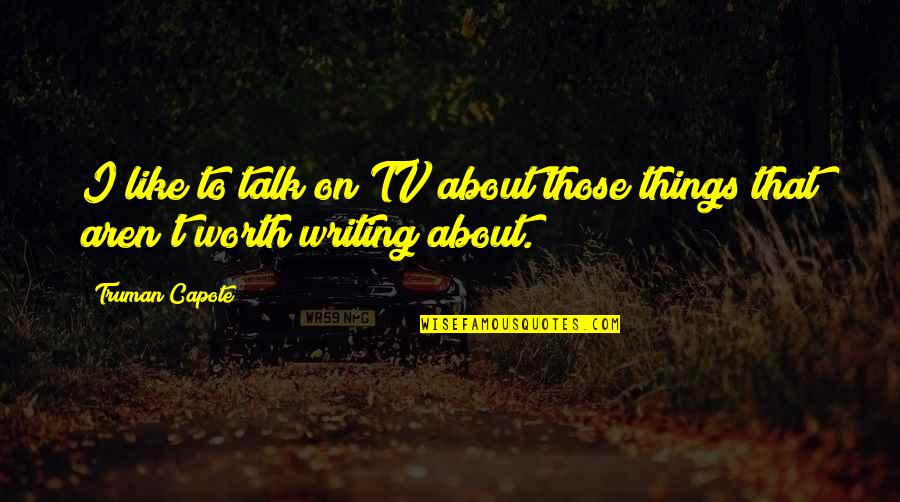Movie Farting Quotes By Truman Capote: I like to talk on TV about those