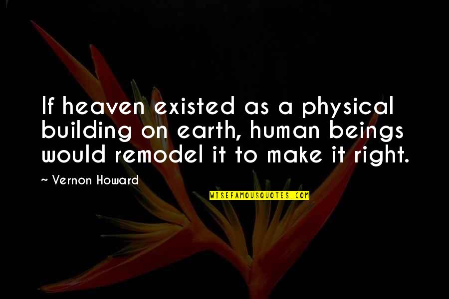 Movie Farting Quotes By Vernon Howard: If heaven existed as a physical building on
