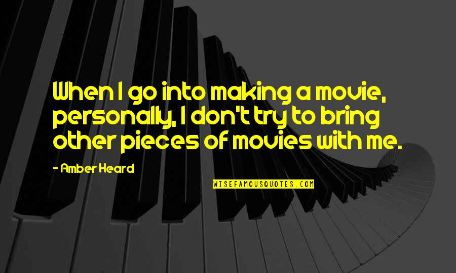 Movie Go Quotes By Amber Heard: When I go into making a movie, personally,