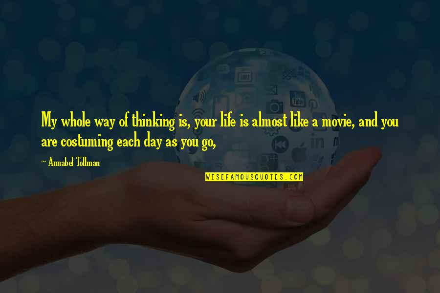 Movie Go Quotes By Annabel Tollman: My whole way of thinking is, your life