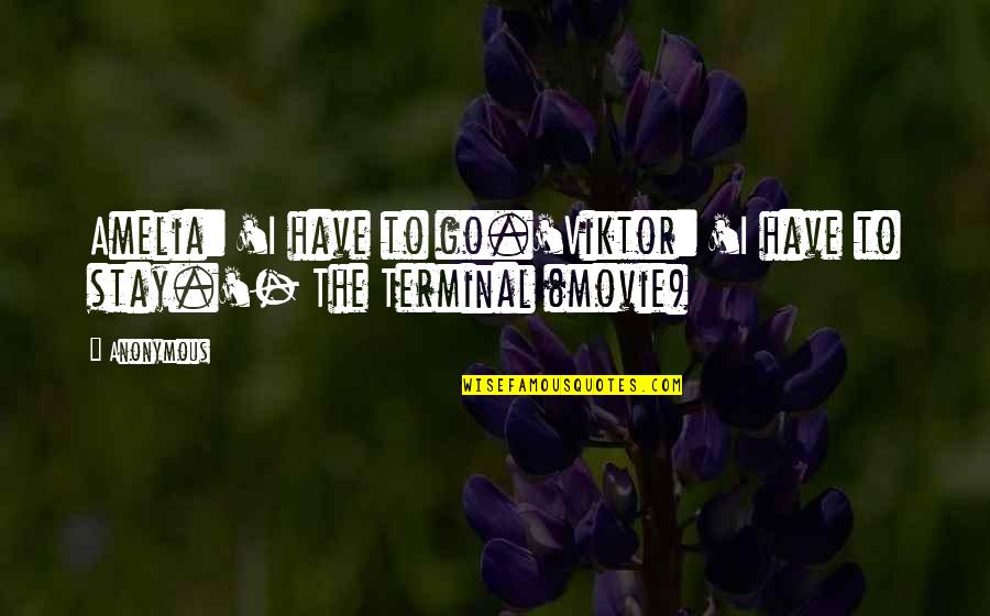 Movie Go Quotes By Anonymous: Amelia: 'I have to go.'Viktor: 'I have to