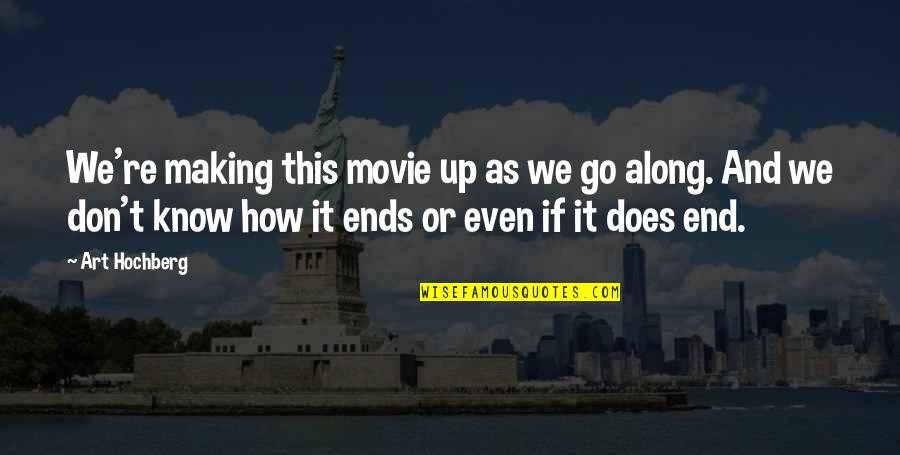 Movie Go Quotes By Art Hochberg: We're making this movie up as we go