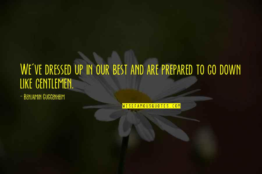 Movie Go Quotes By Benjamin Guggenheim: We've dressed up in our best and are
