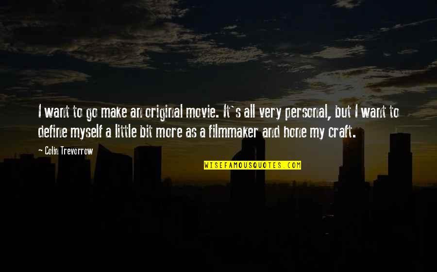 Movie Go Quotes By Colin Trevorrow: I want to go make an original movie.