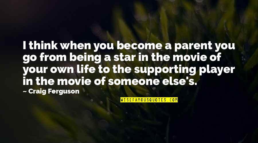 Movie Go Quotes By Craig Ferguson: I think when you become a parent you