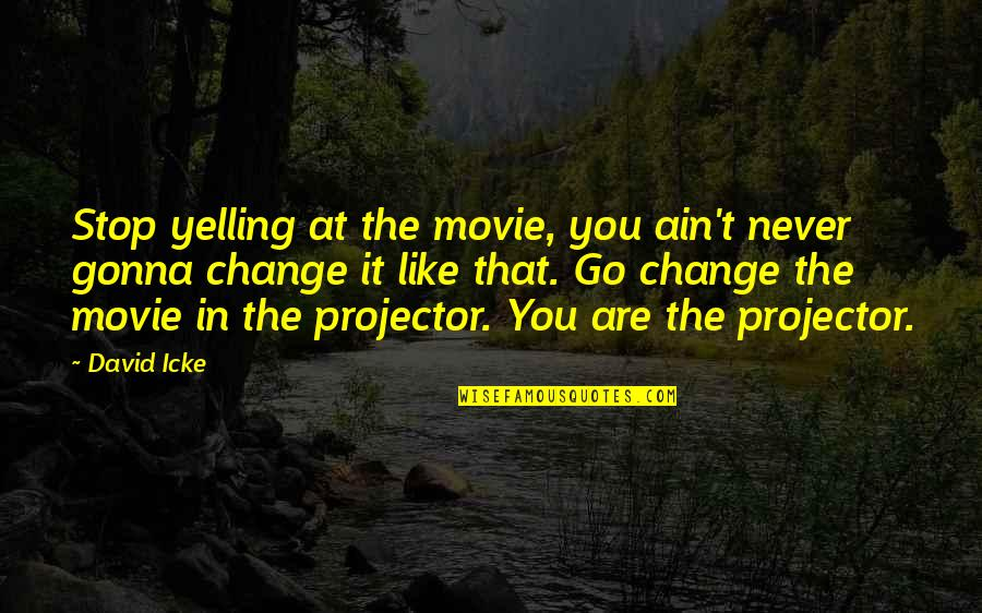Movie Go Quotes By David Icke: Stop yelling at the movie, you ain't never