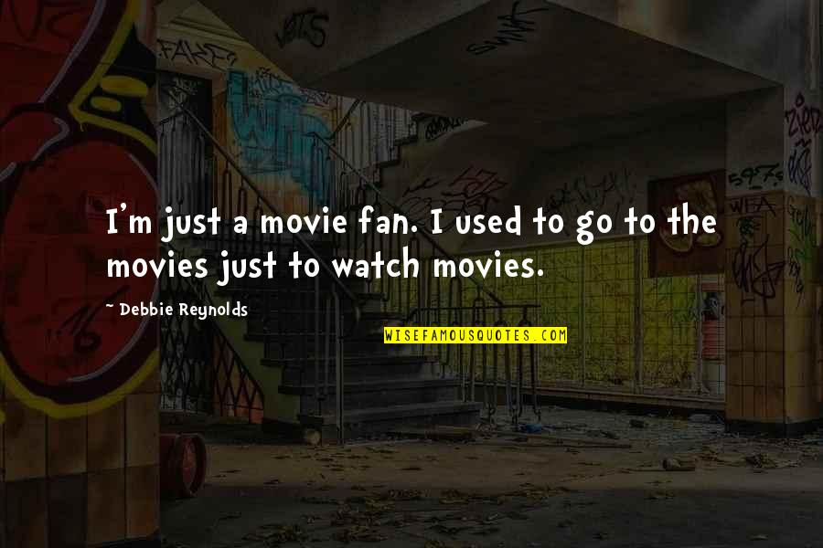 Movie Go Quotes By Debbie Reynolds: I'm just a movie fan. I used to