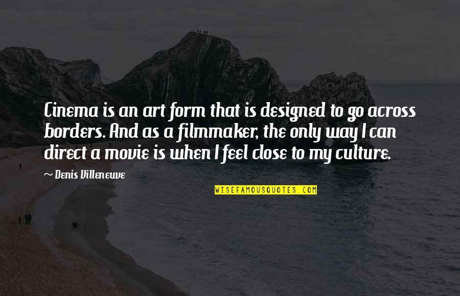 Movie Go Quotes By Denis Villeneuve: Cinema is an art form that is designed