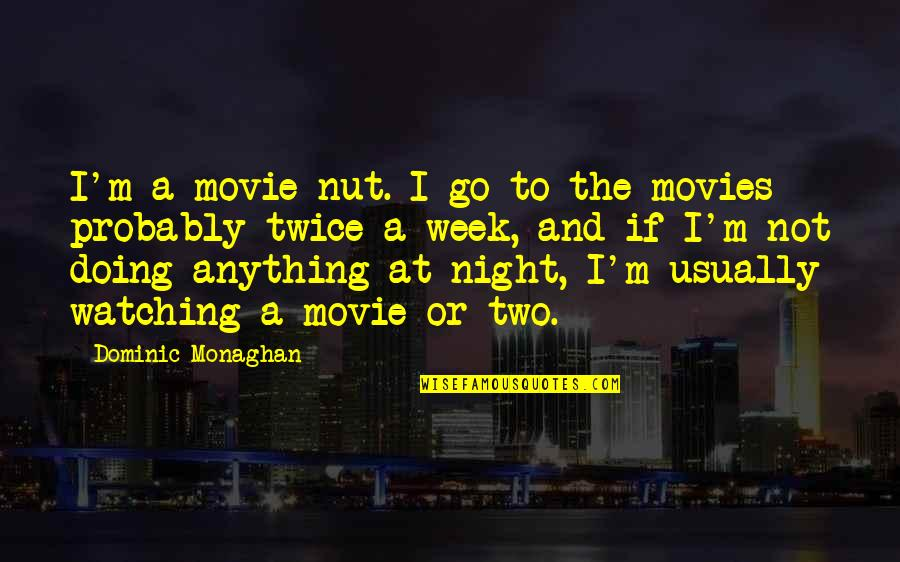 Movie Go Quotes By Dominic Monaghan: I'm a movie nut. I go to the