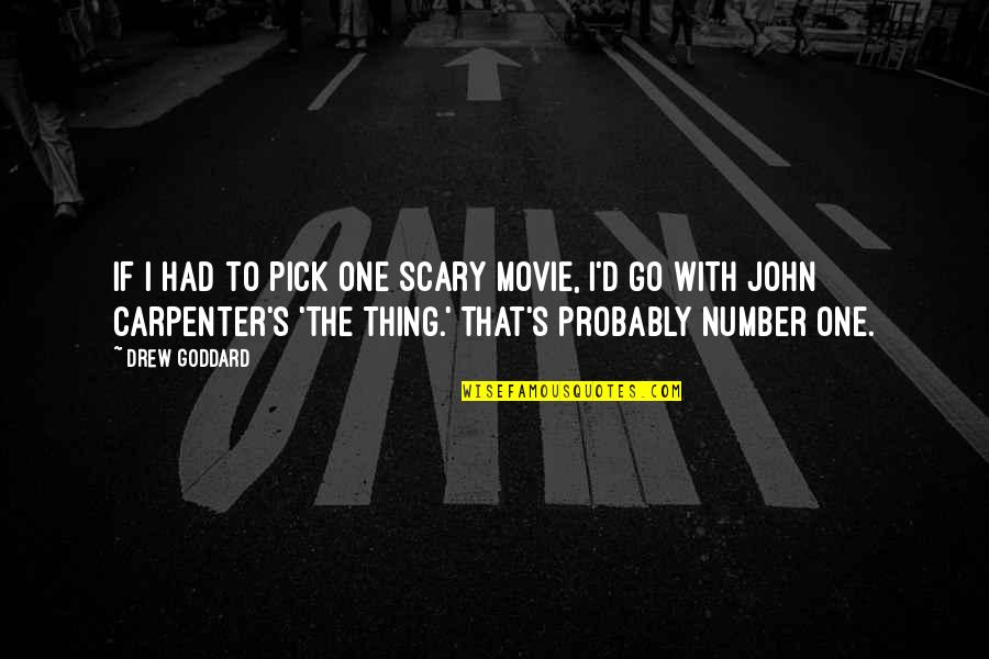 Movie Go Quotes By Drew Goddard: If I had to pick one scary movie,