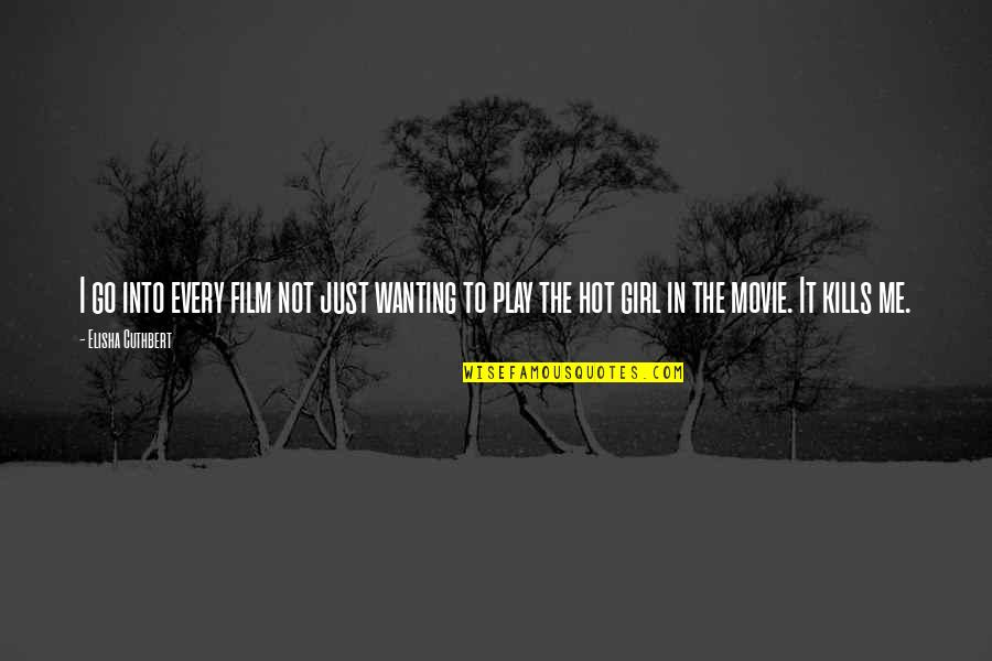Movie Go Quotes By Elisha Cuthbert: I go into every film not just wanting