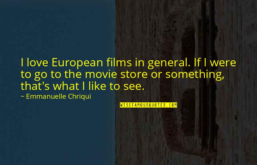 Movie Go Quotes By Emmanuelle Chriqui: I love European films in general. If I