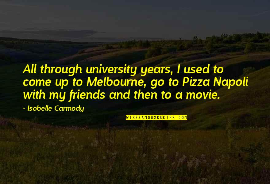 Movie Go Quotes By Isobelle Carmody: All through university years, I used to come
