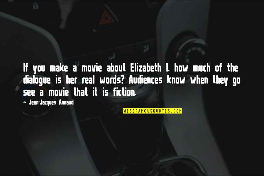 Movie Go Quotes By Jean-Jacques Annaud: If you make a movie about Elizabeth I,