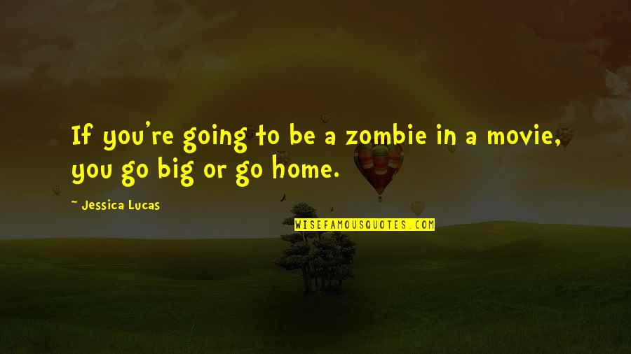 Movie Go Quotes By Jessica Lucas: If you're going to be a zombie in