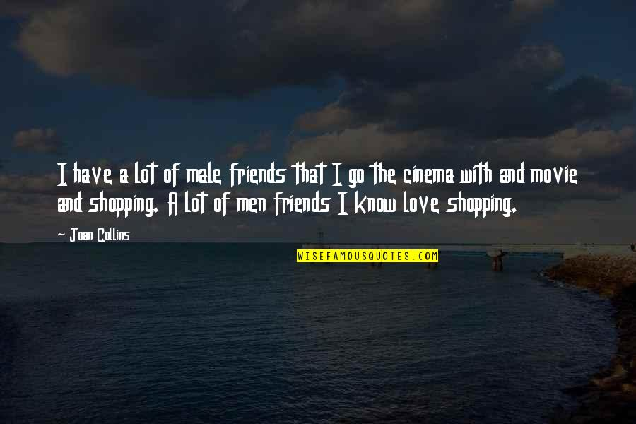 Movie Go Quotes By Joan Collins: I have a lot of male friends that