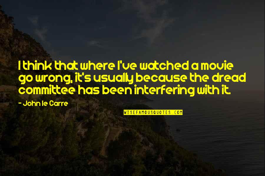 Movie Go Quotes By John Le Carre: I think that where I've watched a movie
