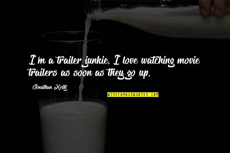 Movie Go Quotes By Jonathan Keltz: I'm a trailer junkie. I love watching movie