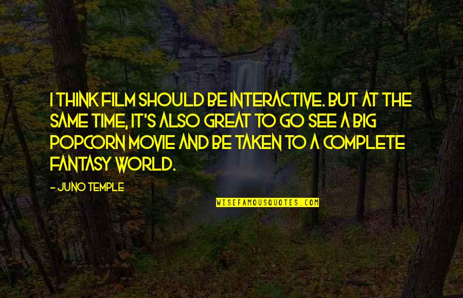 Movie Go Quotes By Juno Temple: I think film should be interactive. But at