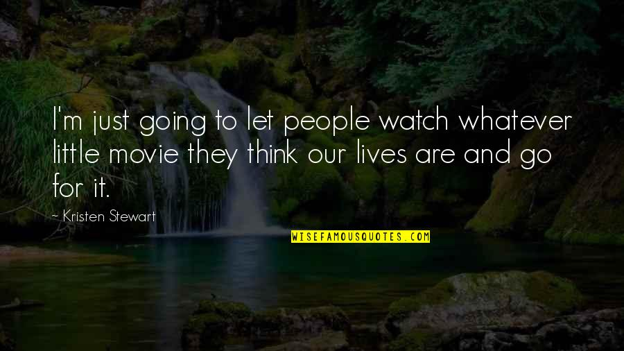 Movie Go Quotes By Kristen Stewart: I'm just going to let people watch whatever
