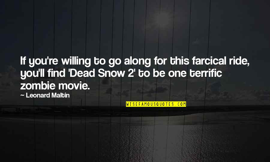Movie Go Quotes By Leonard Maltin: If you're willing to go along for this
