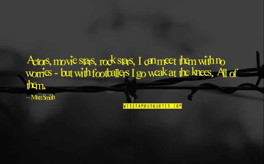 Movie Go Quotes By Matt Smith: Actors, movie stars, rock stars, I can meet