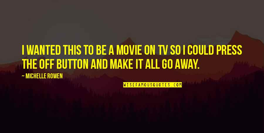 Movie Go Quotes By Michelle Rowen: I wanted this to be a movie on