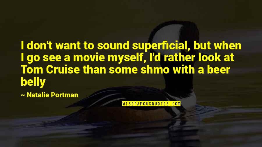 Movie Go Quotes By Natalie Portman: I don't want to sound superficial, but when