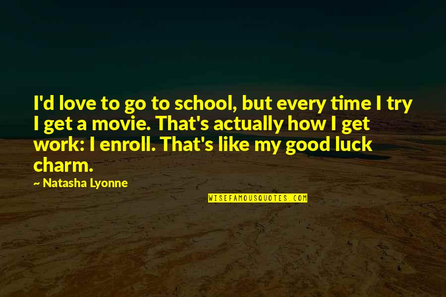 Movie Go Quotes By Natasha Lyonne: I'd love to go to school, but every