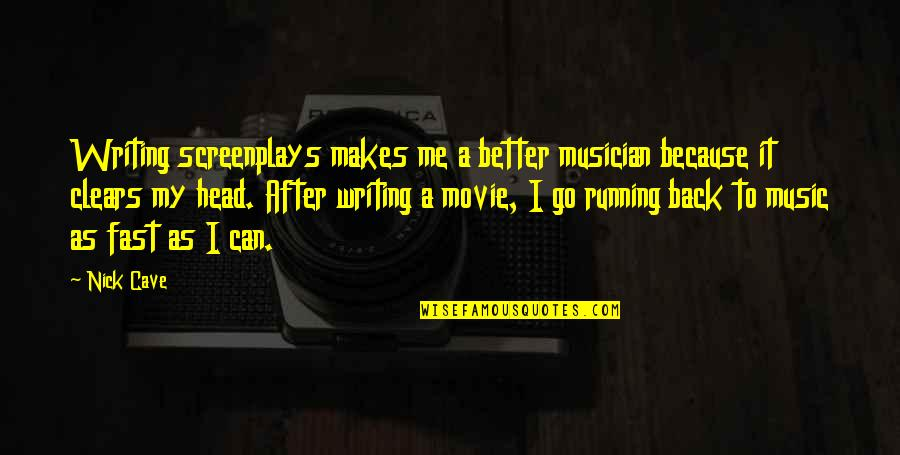 Movie Go Quotes By Nick Cave: Writing screenplays makes me a better musician because