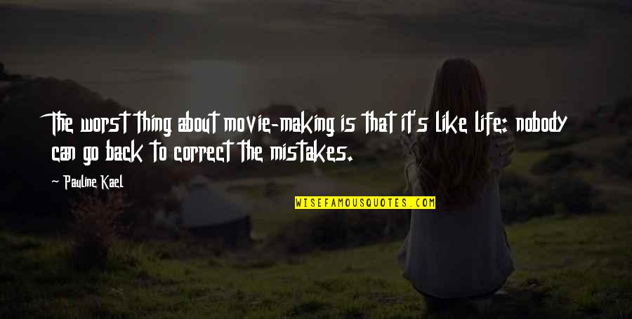 Movie Go Quotes By Pauline Kael: The worst thing about movie-making is that it's