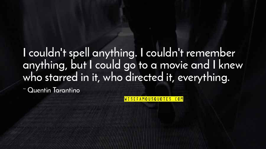 Movie Go Quotes By Quentin Tarantino: I couldn't spell anything. I couldn't remember anything,